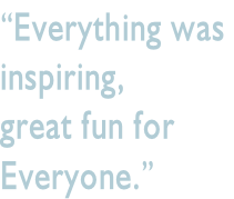 """Everything was  inspiring,  great fun for  Everyone."""